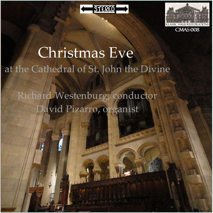 CMAS-008 (STEREO) - Christmas Eve at the Cathedral of St. John The Divine, New York City - The Choir of St. John The Divine/Richard Westenburg; David Pizarro, organist - Click for an MP3 sample