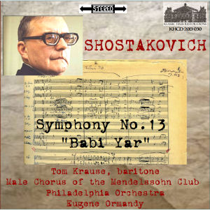 KHCD-2013-030 (STEREO) - Shostakovich: Symphony No. 13 &quot;Babi Yar&quot; - Tom Krause, baritone; Male Chorus of the Mendelssohn Club, Philadelphia; Philadelphia Orchestra/Eugene Ormandy - Click for an MP3 sample