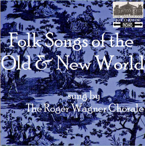 KHCD-2014-010 (MONO) - Folk Songs of the Old and New World - The Roger Wagner Chorale - Go to Purchase Page