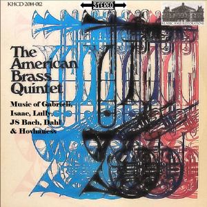 KHCD-2014-012 (STEREO) - The American Brass Quintet - Music of Gabrieli, Isaac, Lully, JS Bach, Dahl & Hovhaness - Go to Purchase Page